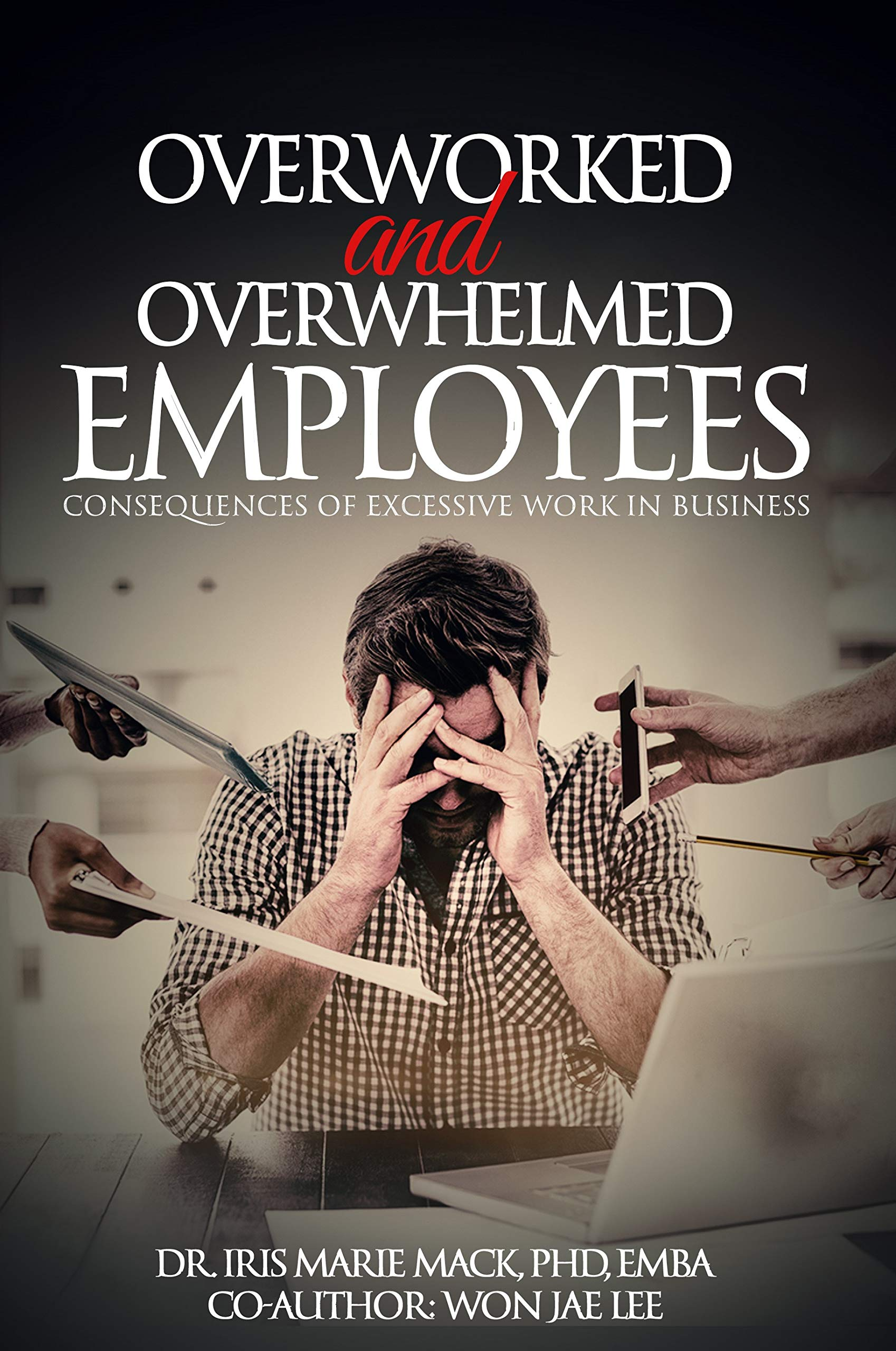 Overworked and Overwhelmed Employees: Consequences of Excessive Work in Business
