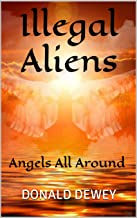 ILLEGAL ALIENS: Angels All Around (The Clear Truth Book 1)