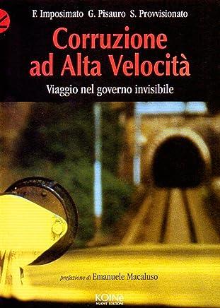 Corruzione ad alta velocità: Viaggio nel governo invisibile