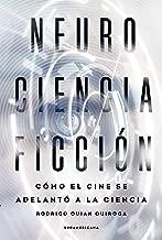 NeuroCienciaFicción: Cómo el cine se adelantó a la ciencia (Spanish Edition)