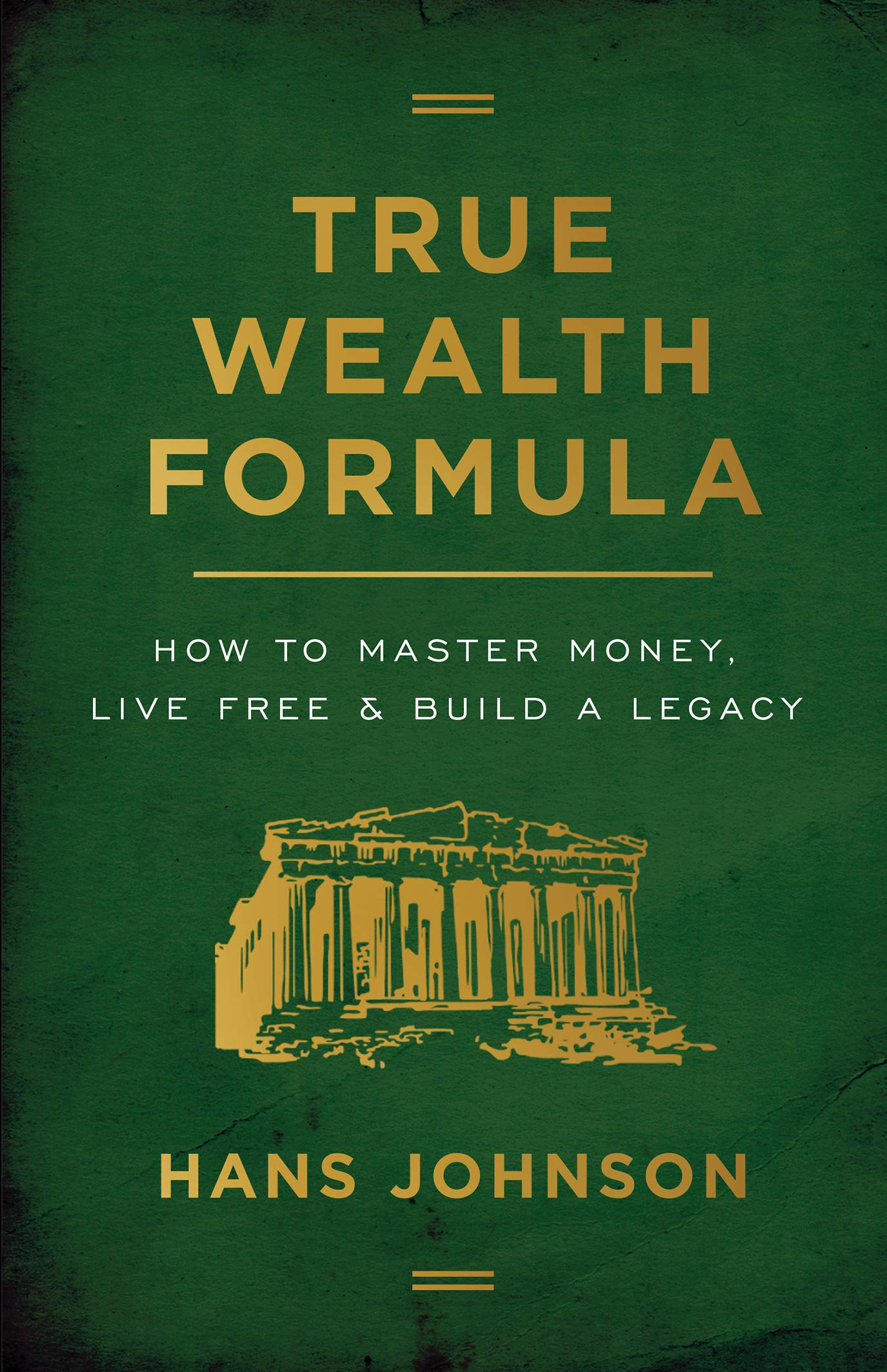 Image OfTrue Wealth Formula: How To Master Money, Live Free & Build A Legacy
