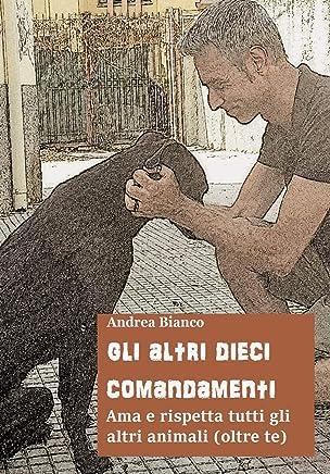 GLI ALTRI DIECI COMANDAMENTI: Ama e rispetta tutti gli altri animali (oltre te)
