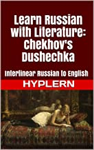 Learn Russian with Literature: Chekhov's Dushechka: Interlinear Russian to English (Learn Russian with Interlinear Stories for Beginners and Advanced Readers Book Book 8)