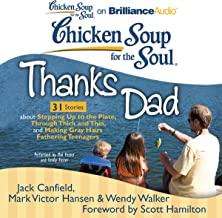 Chicken Soup for the Soul: Thanks Dad - 31 Stories about Stepping Up to the Plate, Through Thick and Thin, and Making Gray...