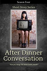 After Dinner Conversation - Season Four: After Dinner Conversation Short Story Series Kindle Edition