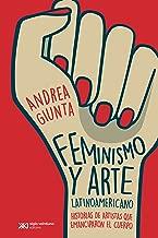 Feminismo y arte latinoamericano: Historias de artistas que emanciparon el cuerpo (Arte y pensamiento) (Spanish Edition)