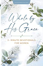 Whole by His Grace: 3-Minute Devotionals for Women