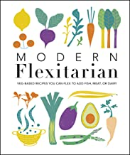 Modern Flexitarian: Veg-based Recipes you can Flex to add Fish, Meat, or Dairy (English Edition)