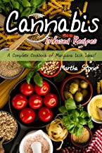 Cannabis Infused Recipes: A Complete Cookbook of Marijuana Dish Ideas!