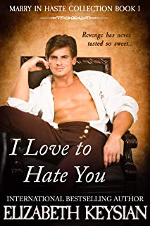 I Love to Hate You: Revenge has never tasted so sweet... (Marry in Haste Collection Book 1)