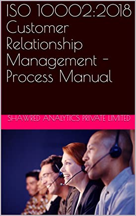 ISO 10002:2018 Customer Relationship Management - Process Manual (English Edition)