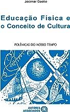 Educação física e o conceito de cultura: polêmicas do nosso tempo (Portuguese Edition)