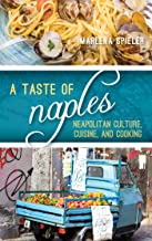 A Taste of Naples: Neapolitan Culture, Cuisine, and Cooking (Big City Food Biographies)