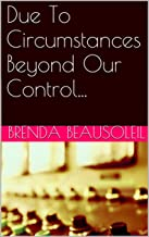 Due To Circumstances Beyond Our Control... (English Edition)