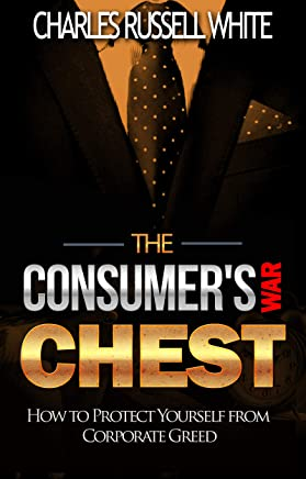 The Consumer's War Chest: How to Protect Yourself from Corporate Greed