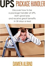 UPS Package Handler: Discover how to be a package handler at UPS, earn good pay and receive great benefits in 30 days or less! (UPS Career Series)