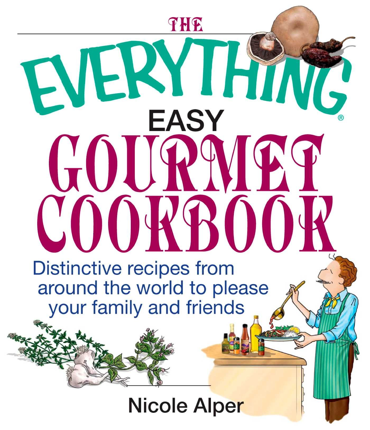 Download The Everything Easy Gourmet Cookbook: Over 250 Distinctive recipes from arounf the world to please your family and friends...