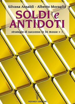 Soldi e Antidoti: Strategie di successo in 36 mosse + 1 (Manuali Hermes)
