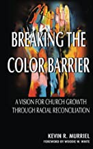 Breaking the Color Barrier: A Vision for Church Growth through Racial Reconciliation