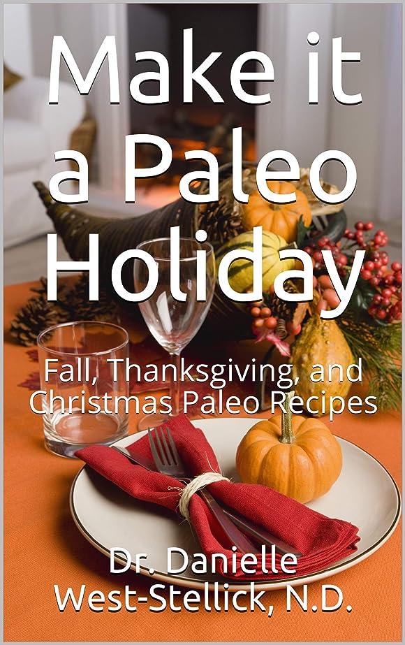 海軍終点入植者Make it a Paleo Holiday: Fall, Thanksgiving, and Christmas Paleo Recipes (English Edition)