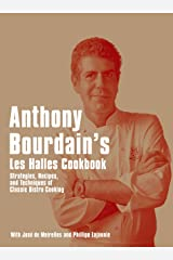 Anthony Bourdain's Les Halles Cookbook: Strategies, Recipes, and Techniques of Classic Bistro Cooking Kindle Edition