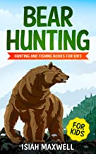 Bear Hunting for Kids: Hunting and Fishing Books for Kids