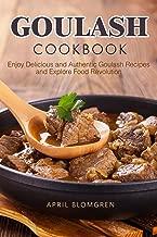 Goulash Cookbook: Enjoy Delicious and Authentic Goulash Recipes and Explore Food Revolution