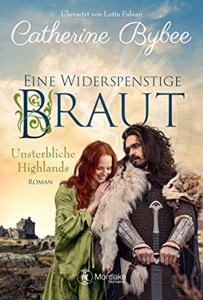 Eine widerspenstige Braut (Unsterbliche Highlands 1) (German Edition)