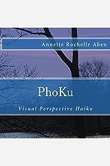 PhoKu: Visual Perspective Haiku Kindle Edition