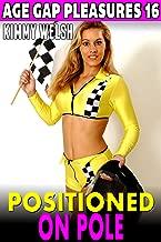 Positioned on Pole : Age Gap Pleasures 16 (Alpha Male Erotica Unprotected Erotica)