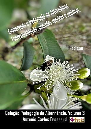 Conhecendo a Pedagogia da Alternância: Contextualização, questões teóricas e práticas. (Coleção Pedagogia da Alternância - Volume compacto Livro 3)