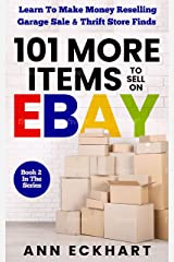 101 MORE Items To Sell On Ebay: Learn How To Make Money Reselling Garage Sale & Thrift Store Finds (2021 Reselling & Ebay Books Book 6) Kindle Edition