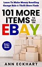 101 MORE Items To Sell On Ebay: Learn How To Make Money Reselling Garage Sale & Thrift Store Finds (101 Items To Sell On E...