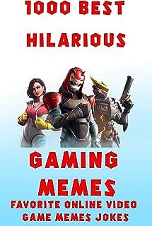 1000 Hilarious Gaming Memes Favorite Online Video Game Memes Jokes: Trolls, Epic Fails & More Funny Memes