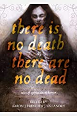 There Is No Death, There Are No Dead: Tales of Spiritualism Horror Kindle Edition