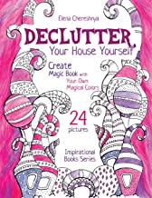 Declutter Your House Yourself: Create Magic Book with Your Own Magical Colors (Inspirational Books Series)
