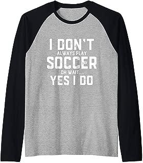 Soccer Gear - Sports Gift - I Don't Always Play Soccer  Raglan Baseball Tee
