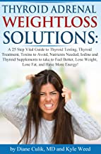 Thyroid Adrenal Weightloss Solutions: A 25 Step Vital Guide to Thyroid Testing, Thyroid Treatment, Toxins to Avoid, Nutrients Needed, Iodine and Thyroid ... -