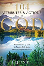 104 Attributes and Actions of God: Characteristics of God in Psalms Bible Study, Praise & Prayer Devotional