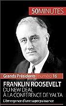 Franklin Roosevelt. Du New Deal à la conférence de Yalta: L'émergence d'une superpuissance (Grands Présidents 16) (French ...