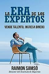 La Era de los Expertos: Vende Talento, Ingresa Dinero (Emprender y Libertad Financiera) (Spanish Edition) Kindle Edition
