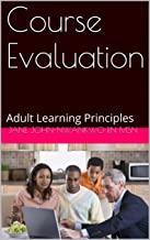 Course Evaluation: Adult Learning Principles (Principles of Adult Learning Book 7)