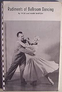 Rudiments of Ballroom Dancing [ Second Edition, 1955 ] University of Washington Press, Seattle (Includes basic and intermediate (advanced) dance steps in the following dances: Fox Trot, Waltz, Tango, Rumba, Samba, Viennese Waltz, Mambo, Plus much more information...)