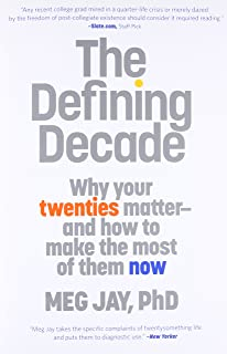 The Defining Decade: Why Your Twenties Matter and How to Make the Most of Them Now