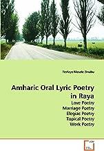 Amharic Oral Lyric Poetry in Raya: Love Poetry Marriage Poetry Elegiac Poetry Topical Poetry Work Poetry