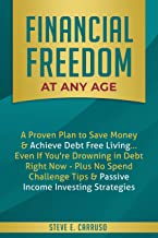 Financial Freedom at Any Age: A Proven Plan to Save Money & Achieve Debt Free Living... Even If You're Drowning in Debt Right Now - Plus No Spend Challenge ... Investing Strategies (English Edition)