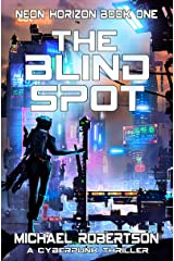 The Blind Spot: A Cyberpunk Thriller (Neon Horizon Book 1) Kindle Edition