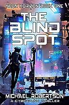 The Blind Spot: A Cyberpunk Thriller (Neon Horizon Book 1)