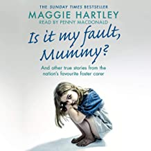 Is It My Fault Mummy?: And other true stories from the nation's favourite foster carer