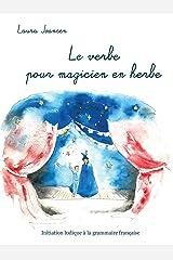 Le verbe pour magicien en herbe: Initiation ludique à la grammaire française (Les Aventuriers des mots t. 5) Format Kindle